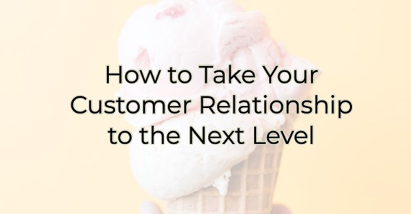 How to Take Your Customer Relationship to the Next Level