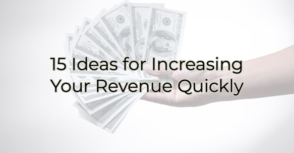 15 Ideas for Increasing Your Revenue Quickly