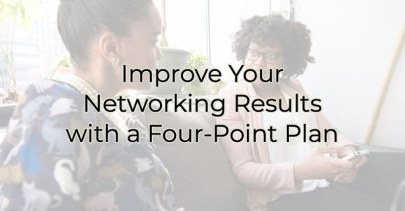 Improve Your Networking Results with a Four-Point Plan