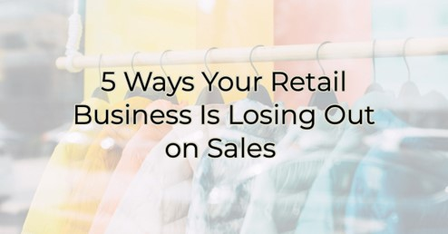 5 Ways Your Retail Business Is Losing Out on Sales