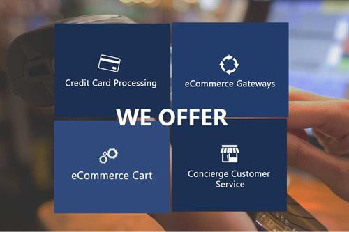 We offer Credit Card Processing and eCommerce Solutions