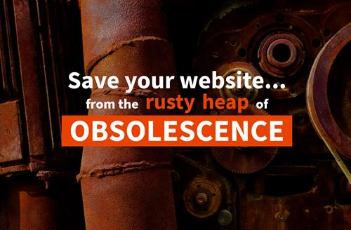 Save your website from the rusty heap of obsolescence