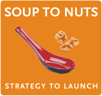 Soups to Nuts - Strategy to Launch