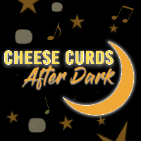 Cheese Curds After Dark