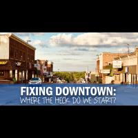 September Member Meeting - Fixing Downtown: Where the heck do we start?