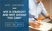 SVTC Luncheon | WTF is Strategy and Why Should You Care?