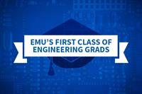 EMU's first engineering grads head to work, grad school and service