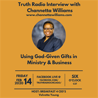 Truth Radio Interview with Channetta Williams: Using God-Given Gifts in Ministry & Business February 14, 2020