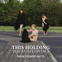 Dance/Visual Art/Film: This Holding Online Premiere & Live Q&A