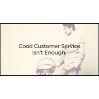 Good Customer Service Isn't Enough