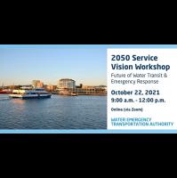 WETA Service Vision Workshop: Future of Water Transit & Emergency Response