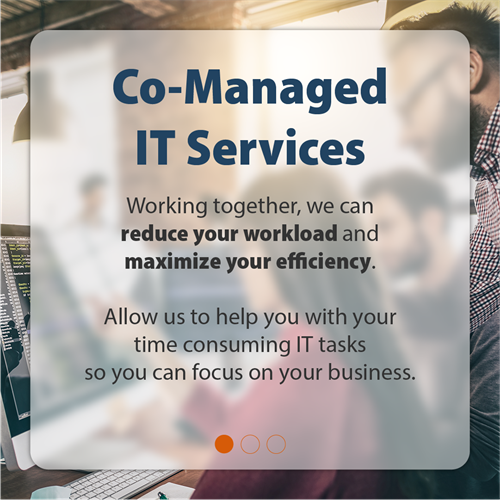 Co-Managed IT Services | Working together, we can reduce your workload and maximize your efficiency. Allow us to help with your time consuming IT tasks so you can focus on your business.
