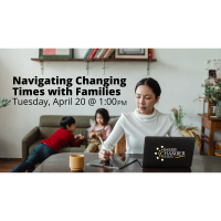 FREE WEBINAR: Navigating Changing Times with Families