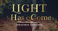 Light Has Come Christmas Concert