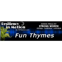 Resilency in Motion - Fun Thymes - Recipe's & Instructional Workouts!