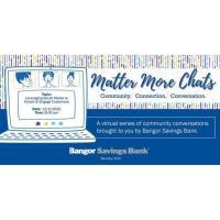 Bangor Savings Bank presents Matter More Chats - Community. Connection. Conversation.