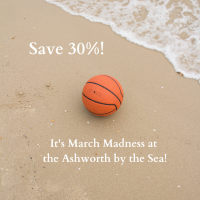 Ashworth by the Sea - It's March Madness!!