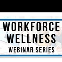 Workforce Wellness Webinar: The ABC's of a Trauma-Informed Workplace