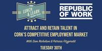 Lunchtime Learning: Attract and Retain Talent in Cork's Competitive Employment Market