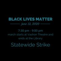 BLACK LIVES MATTER STRIKE & MARCH  6/12/2020