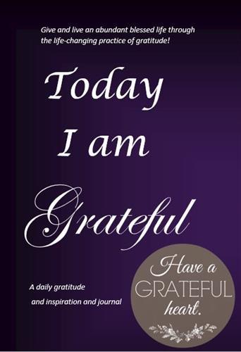 Today I Am Grateful: A Daily Gratitude Journal