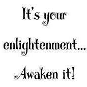 It's Your enlightenment... Awaken it!