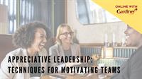 Appreciative Leadership: Techniques for Motivating Teams *ONLINE*