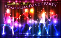 Ladies Night Kombucha Dance Party
