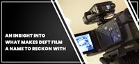 AN INSIGHT INTO WHAT MAKES DEFT FILM A NAME TO RECKON WITH