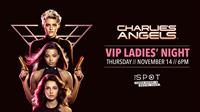 VIP Ladies Night: Charlie's Angels