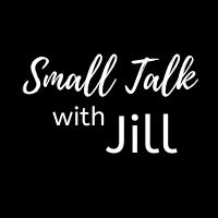 Small Talk With Jill
