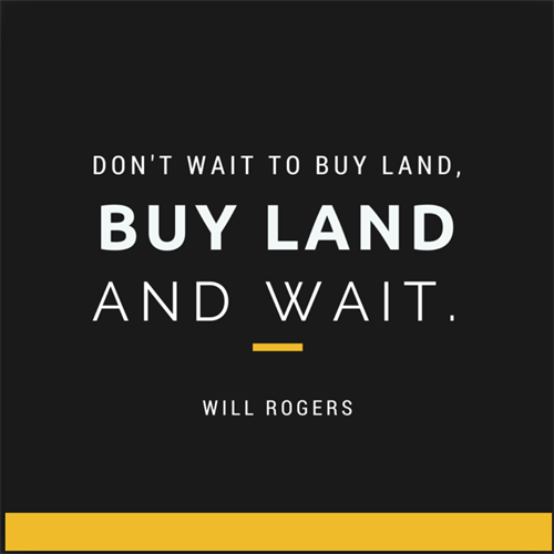 Gallery Image Don't_wait_to_buy_land._buy_land_and_wait_Will_Rogers.png