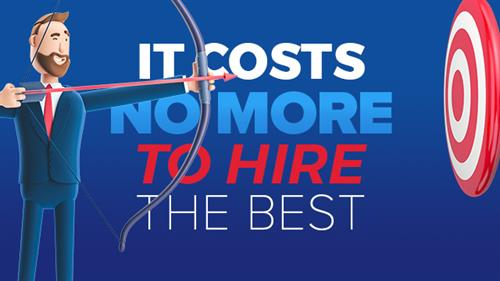 It costs no more to hire the best
