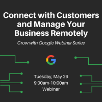 WEBINAR:  Grow with Google - Connect with Customers and Manage Your Business Remotely