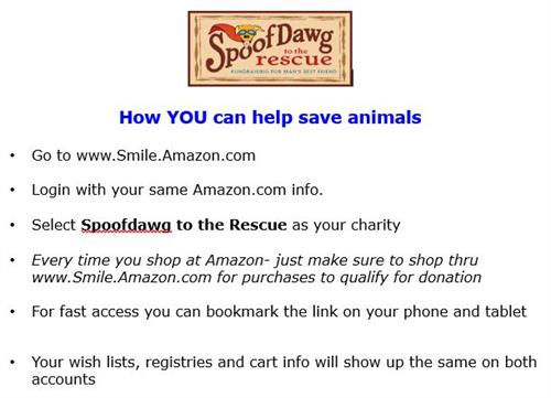 Want to help? A very simple way to get involved and help is to sign up to Amazon's charity program and choose SpoofDawg to the Rescue as you choice for donations!