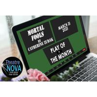 Theatre NOVA presents the Play of the Month: MORTAL FOOLS by Catherine Zudak
