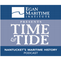 "EGAN MARITIME INSTITUTE ANNOUNCES ""TIME AND TIDE"" NANTUCKET'S MARITIME HISTORY PODCAST"