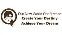 Our New World Conference: Create Your Destiny, Achieve Your Dream