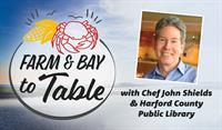 Harford County Public Library Partners with Chef John Shields on 'Farm & Bay to Table' Series