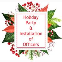 Holiday Party and Installation of Officers