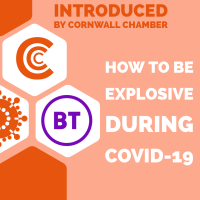 Introduced by Cornwall Chamber - How to be explosive during Covid-19