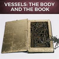 VESSELS: THE BODY AND THE BOOK