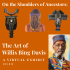 "VIRTUAL EXHIBIT: On the Shoulders of Ancestors: The Art of Willis ""Bing"" Davis"