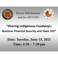Flower Hill Institute & AICCNM: Sharing Indigenous Foodways: Business Financial Security and Taxes 101