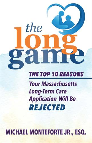 Mike's Book The Long Game - The Top 10 Reasons Your Massachusetts Long-Term Care Application Will Be REJECTED