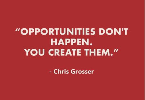 Opportunities don't happen...