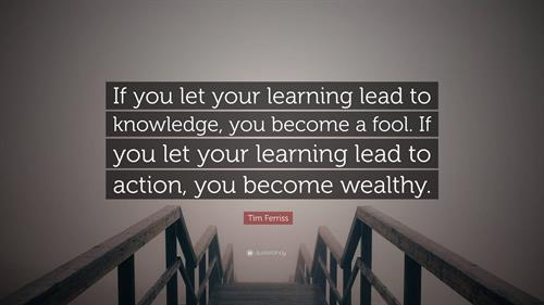 Knowledge leads to action, you become wealthy