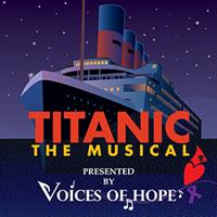 TITANIC THE MUSICAL presented by Voices of Hope
