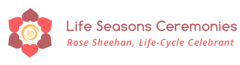 Life Seasons Ceremonies: Rose Sheehan, Life-Cycle Celebrant