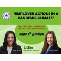 """""""Employer Actions in a Pandemic Climate"""" Webinar Presented by Littler Mendelson, P.C."""